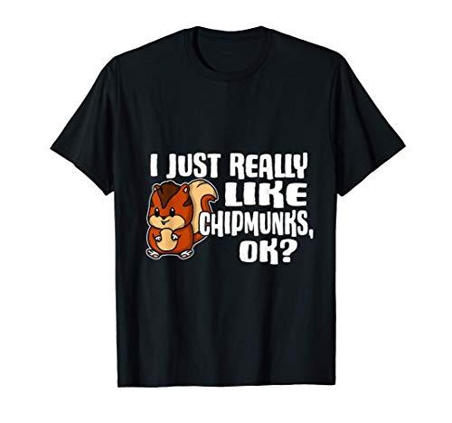 I Just Really Like Chipmunks Ok Lindo Disfraz De Ardilla Camiseta